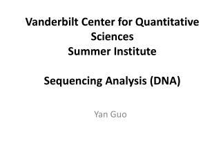 Vanderbilt Center for Quantitative Sciences  Summer Institute Sequencing  Analysis (DNA)