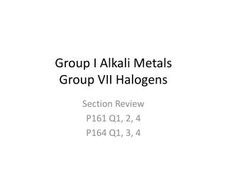 Group I Alkali Metals Group VII Halogens