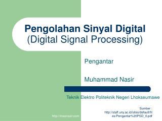 Pengolahan Sinyal Digital (Digital Signal Processing)