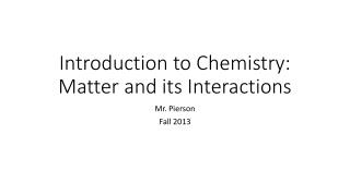 Introduction to Chemistry:  Matter and its Interactions