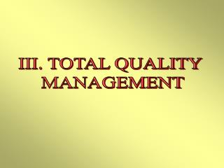 III. TOTAL QUALITY  MANAGEMENT