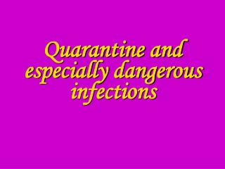 Quarantine and especially dangerous infections