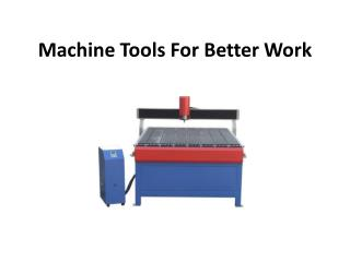 Machine Tools For Better Work