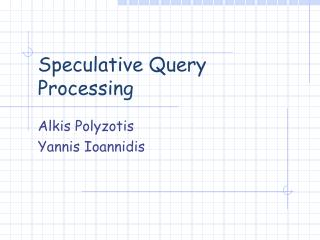 Speculative Query Processing