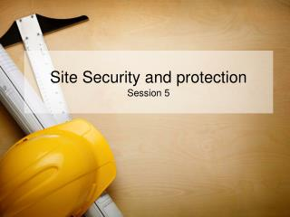 Site Security and protection  Session 5