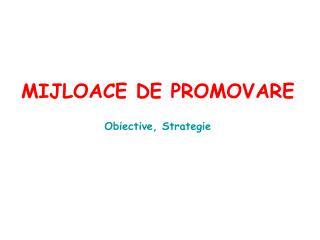 MIJLOACE DE PROMOVARE Obiective, Strategie