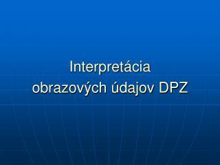 Interpret ácia obrazových údajov DPZ