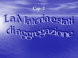 La Materia e stati  di aggregazione