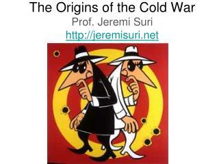The Origins of the Cold War Prof.  Jeremi Suri jeremisuri