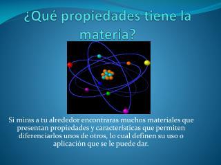 ¿Qué propiedades tiene la materia?