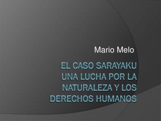 El Caso  Sarayaku Una lucha por la Naturaleza y los Derechos Humanos