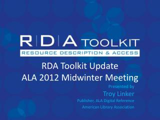 RDA Toolkit Update  ALA 2012 Midwinter Meeting