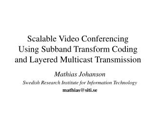 Scalable Video Conferencing Using Subband Transform Coding and Layered Multicast Transmission