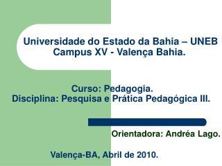 Universidade do Estado da Bahia � UNEB  Campus XV - Valen�a Bahia.