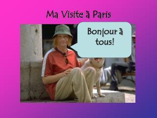 Ma Visite  à Paris
