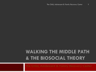 WALKING THE MIDDLE  PATH & THE BIOSOCIAL THEORY