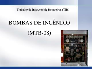 BOMBAS DE INCÊNDIO (MTB-08)