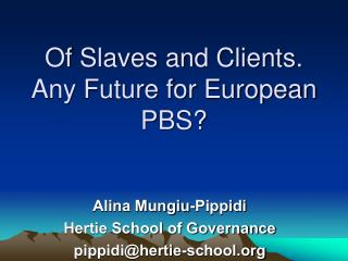 Of Slaves and Clients. Any Future for European PBS?