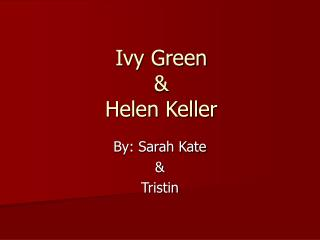 Ivy Green &  Helen Keller