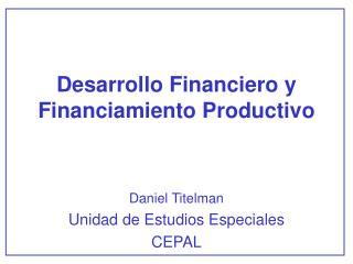 Desarrollo Financiero y Financiamiento Productivo