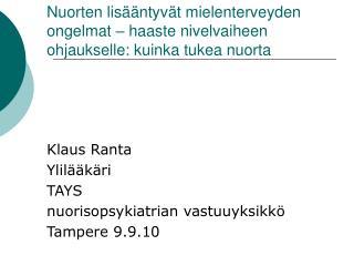 Klaus Ranta  Ylilääkäri TAYS nuorisopsykiatrian vastuuyksikkö Tampere 9.9.10