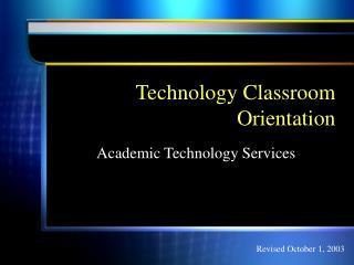 Technology Classroom Orientation