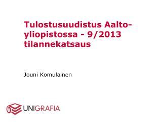 Tulostusuudistus Aalto-yliopistossa - 9/2013 tilannekatsaus