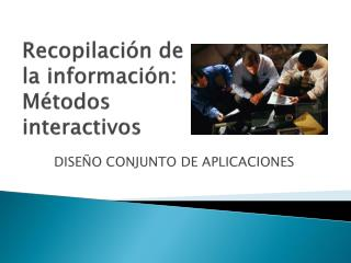 Recopilación de la información: Métodos interactivos