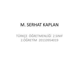 M. SERHAT KAPLAN