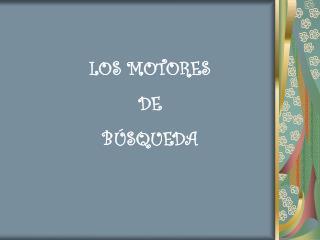 LOS MOTORES  DE  BÚSQUEDA