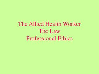 The Allied Health Worker The Law Professional Ethics