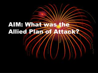 AIM: What was the Allied Plan of Attack?