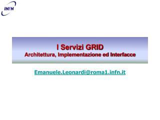 I Servizi GRID Architettura, Implementazione ed Interfacce