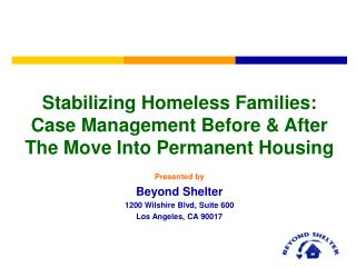 Stabilizing Homeless Families:  Case Management Before  After The Move Into Permanent Housing   Presented by Beyond Shel