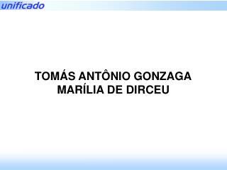 TOMÁS ANTÔNIO GONZAGA MARÍLIA DE DIRCEU