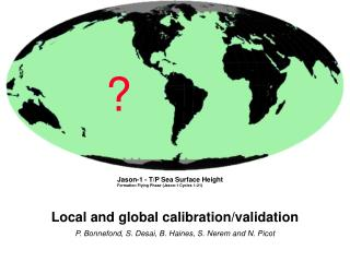 Local and global calibration/validation P. Bonnefond, S. Desai, B. Haines, S. Nerem and N. Picot