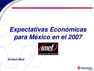 Expectativas Económicas para México en el 2007