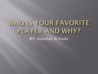 Who Is your favorite player and why?