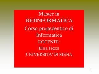 Master in BIOINFORMATICA  Corso propedeutico di Informatica DOCENTE: Elisa Tiezzi