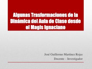 Algunas Trasformaciones de la Dinámica  del  Aula de Clase desde el  Magis Ignaciano