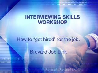 INTERVIEWING SKILLS  WORKSHOP