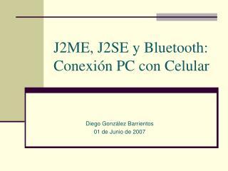 J2ME, J2SE y Bluetooth: Conexión PC con Celular