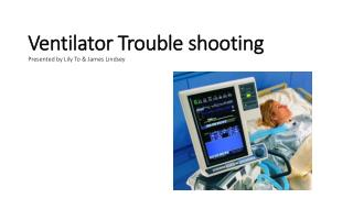Ventilator Trouble shooting Presented by Lily To & James Lindsey