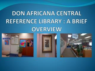 DON AFRICANA CENTRAL REFERENCE LIBRARY : A BRIEF OVERVIEW