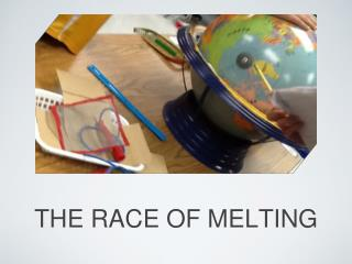 THE RACE OF MELTING