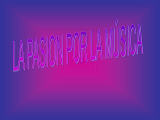 LA PASION POR LA MÚSICA