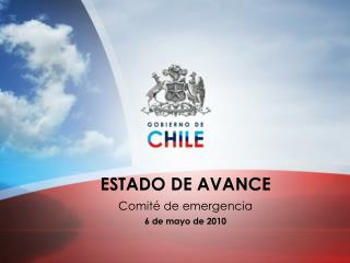 ESTADO DE AVANCE Comité de emergencia 6 de mayo de 2010