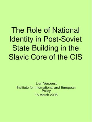 The Role of National Identity in Post-Soviet State Building in the Slavic Core of the CIS