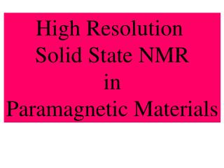 High Resolution  Solid State NMR in Paramagnetic Materials