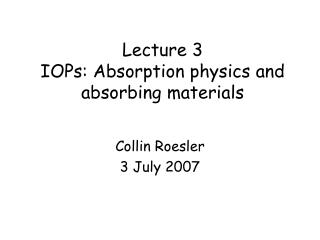 Lecture 3 IOPs: Absorption physics and absorbing materials